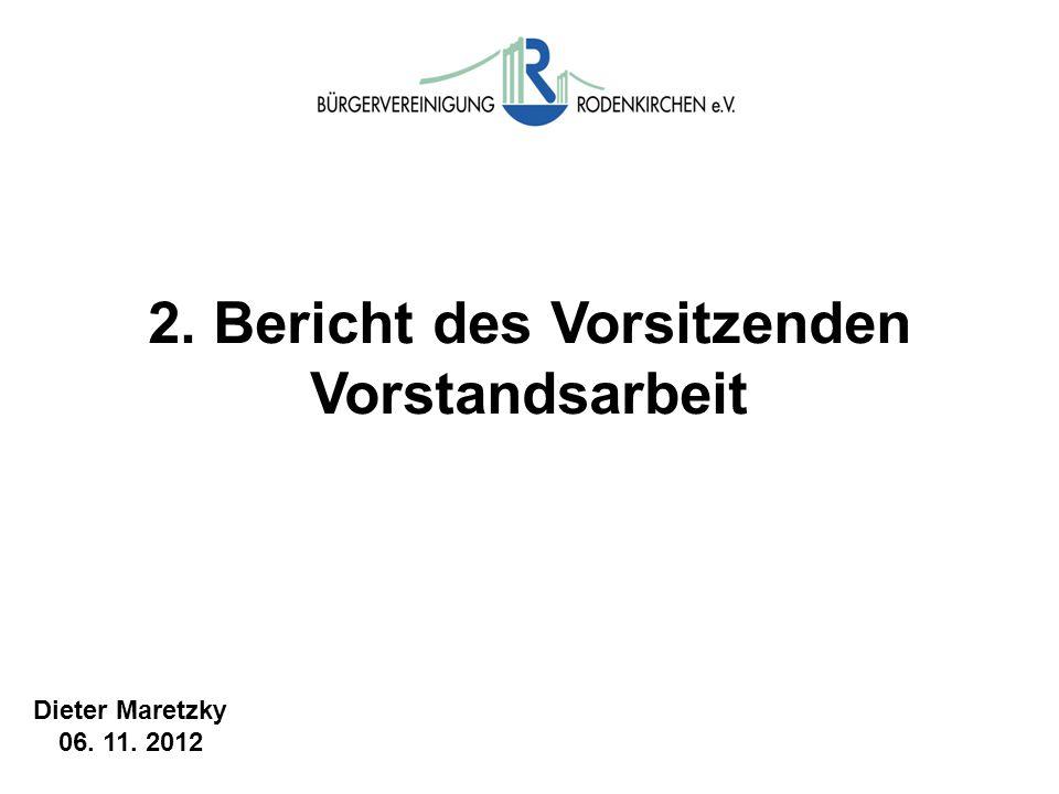 2. Bericht des Vorsitzenden Vorstandsarbeit Dieter Maretzky 06. 11. 2012