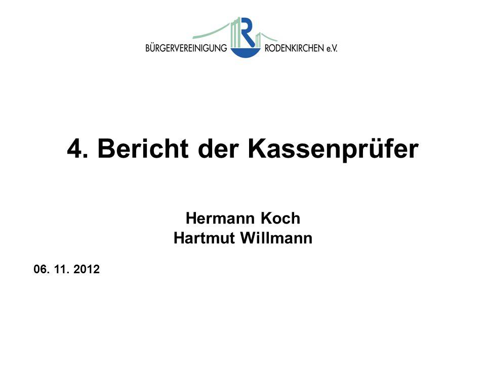 4. Bericht der Kassenprüfer Hermann Koch Hartmut Willmann 06. 11. 2012