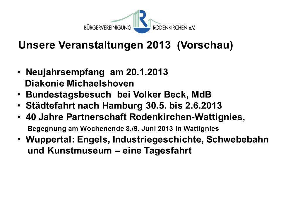 Unsere Veranstaltungen 2013 (Vorschau) Neujahrsempfang am 20.1.2013 Diakonie Michaelshoven Bundestagsbesuch bei Volker Beck, MdB Städtefahrt nach Hamburg 30.5.