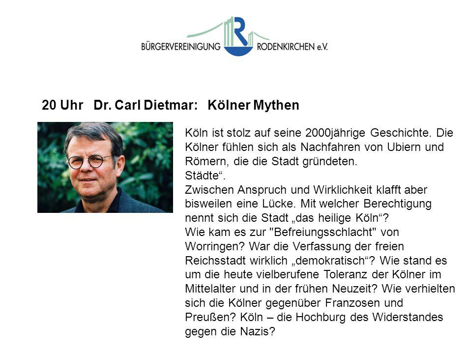 20 Uhr Dr. Carl Dietmar: Kölner Mythen Köln ist stolz auf seine 2000jährige Geschichte. Die Kölner fühlen sich als Nachfahren von Ubiern und Römern, d