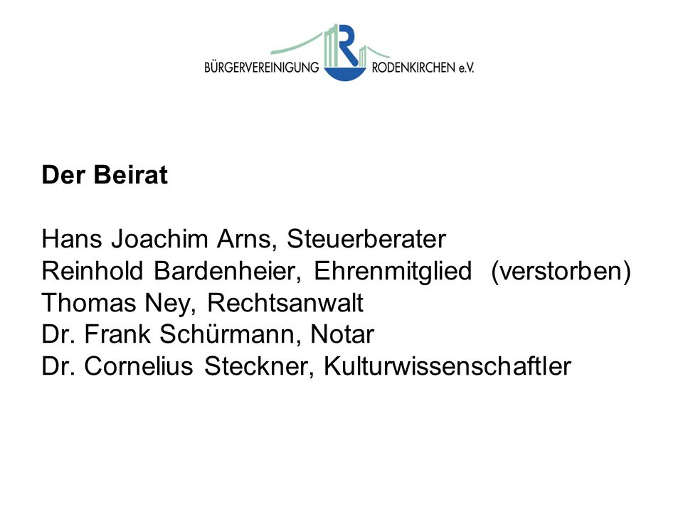 Der Beirat Hans Joachim Arns, Steuerberater Reinhold Bardenheier, Ehrenmitglied (verstorben) Thomas Ney, Rechtsanwalt Dr.