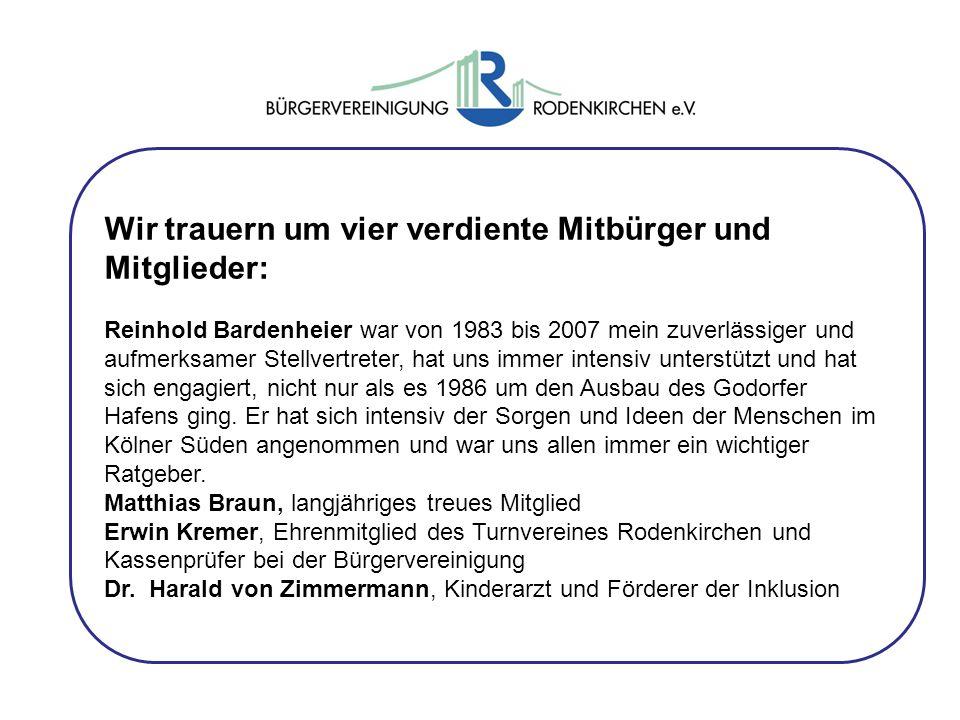 Wir trauern um vier verdiente Mitbürger und Mitglieder: Reinhold Bardenheier war von 1983 bis 2007 mein zuverlässiger und aufmerksamer Stellvertreter, hat uns immer intensiv unterstützt und hat sich engagiert, nicht nur als es 1986 um den Ausbau des Godorfer Hafens ging.