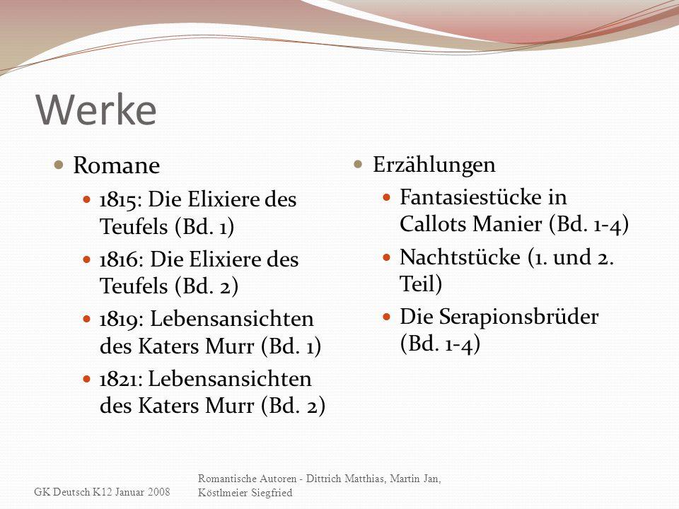 Werke Romane 1815: Die Elixiere des Teufels (Bd. 1) 1816: Die Elixiere des Teufels (Bd. 2) 1819: Lebensansichten des Katers Murr (Bd. 1) 1821: Lebensa