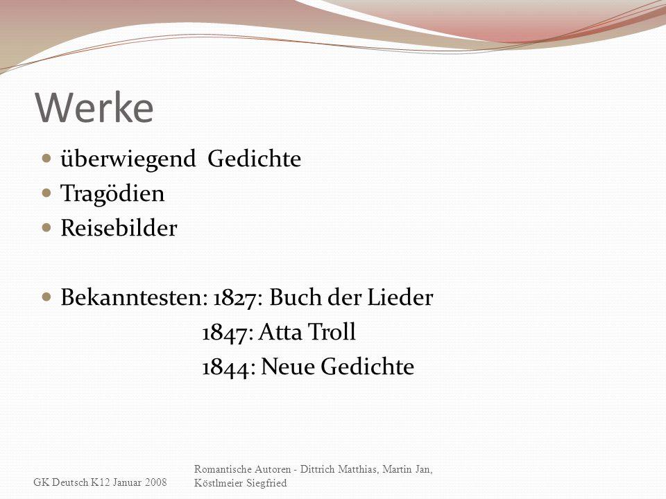 Werke überwiegend Gedichte Tragödien Reisebilder Bekanntesten: 1827: Buch der Lieder 1847: Atta Troll 1844: Neue Gedichte GK Deutsch K12 Januar 2008 R