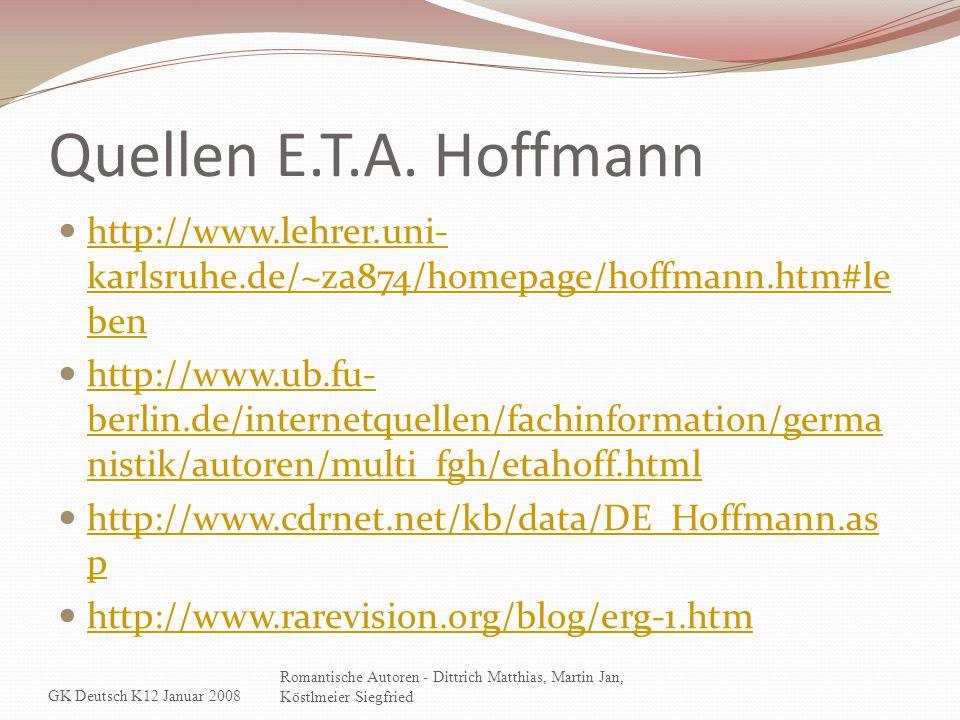 Quellen E.T.A. Hoffmann http://www.lehrer.uni- karlsruhe.de/~za874/homepage/hoffmann.htm#le ben http://www.lehrer.uni- karlsruhe.de/~za874/homepage/ho