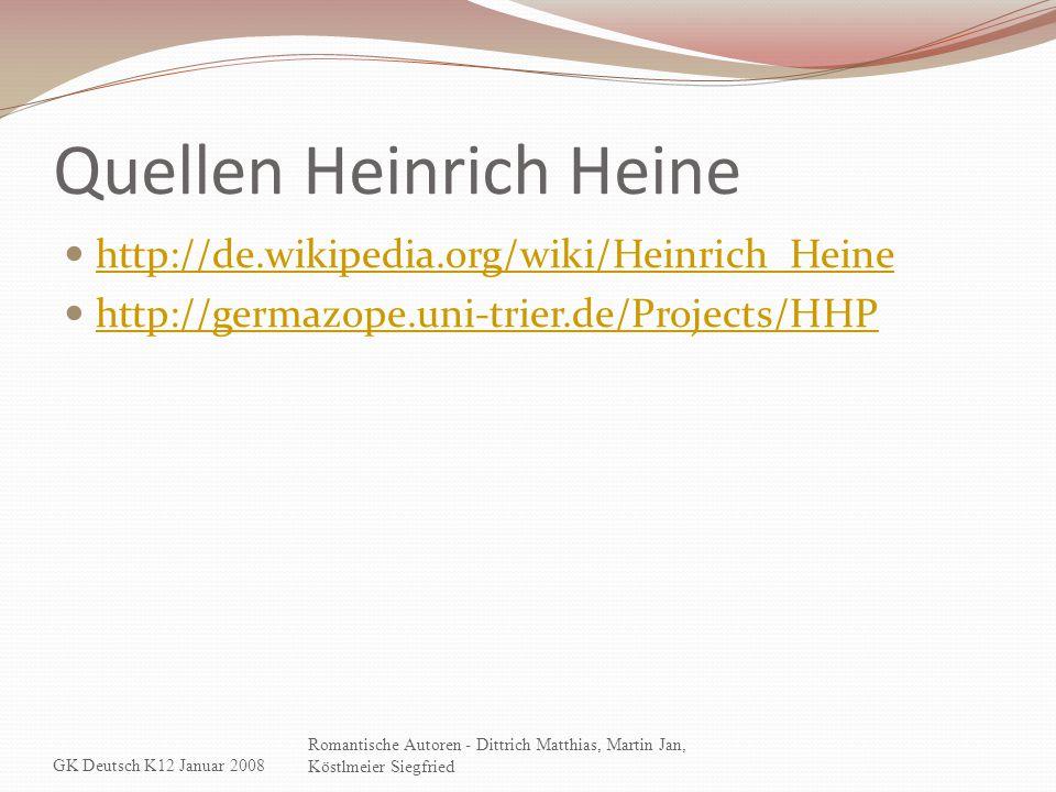 Quellen Heinrich Heine http://de.wikipedia.org/wiki/Heinrich_Heine http://germazope.uni-trier.de/Projects/HHP GK Deutsch K12 Januar 2008 Romantische A