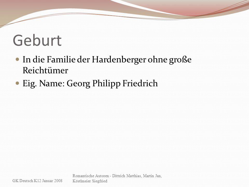 Geburt In die Familie der Hardenberger ohne große Reichtümer Eig. Name: Georg Philipp Friedrich GK Deutsch K12 Januar 2008 Romantische Autoren - Dittr