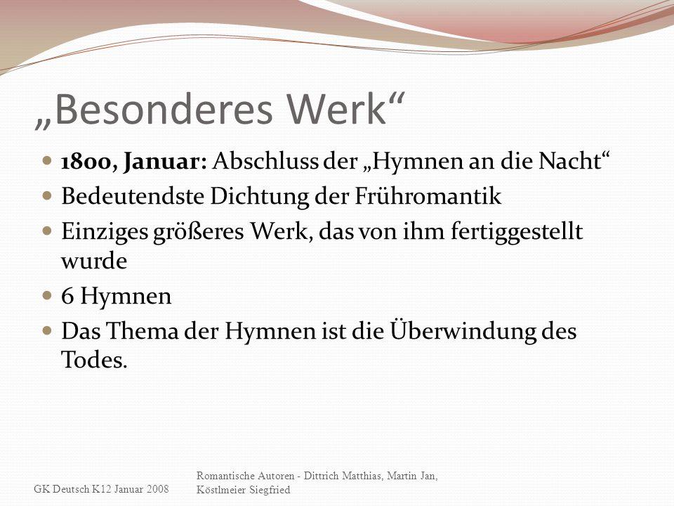 """""""Besonderes Werk"""" 1800, Januar: Abschluss der """"Hymnen an die Nacht"""" Bedeutendste Dichtung der Frühromantik Einziges größeres Werk, das von ihm fertigg"""