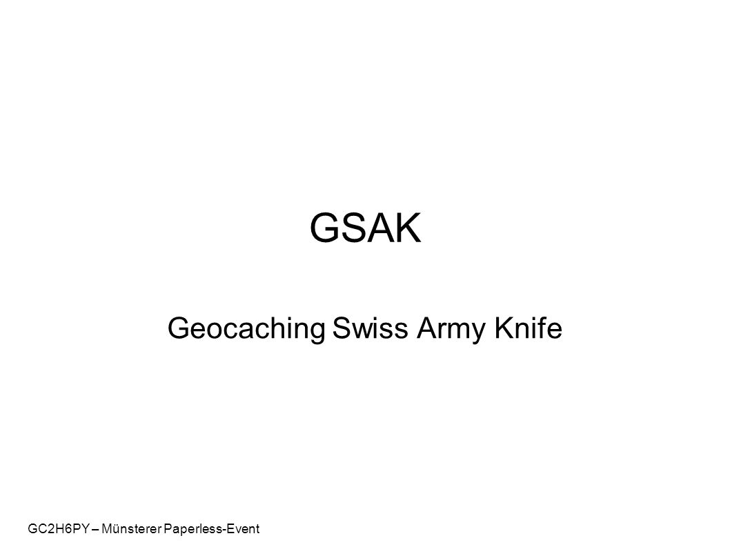 GC2H6PY – Münsterer Paperless-Event GSAK Geocaching Swiss Army Knife