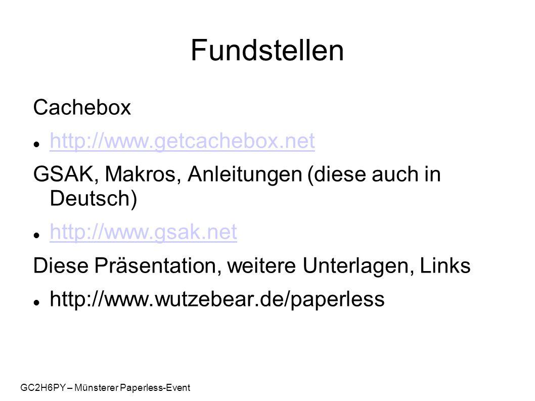 GC2H6PY – Münsterer Paperless-Event Fundstellen Cachebox http://www.getcachebox.net GSAK, Makros, Anleitungen (diese auch in Deutsch) http://www.gsak.net Diese Präsentation, weitere Unterlagen, Links http://www.wutzebear.de/paperless