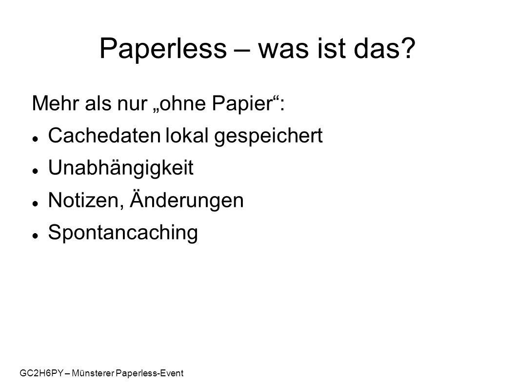 GC2H6PY – Münsterer Paperless-Event Voraussetzungen: Daten Rohdaten: GPX-Format Opencaching Geocaching.com Premium-Member: Pocket Query oder Einzel-GPX Non-PM: Spidern (Risiko: Accountsperrung!) LOC-Datenformat: nur rudimentäre Daten