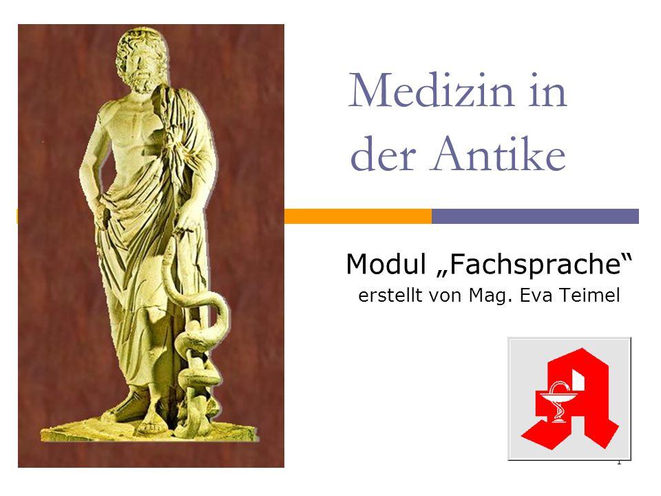 """1 Medizin in der Antike Modul """"Fachsprache"""" erstellt von Mag. Eva Teimel"""