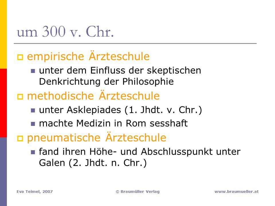 Eva Teimel, 2007© Braumüller Verlagwww.braumueller.at um 300 v. Chr.  empirische Ärzteschule unter dem Einfluss der skeptischen Denkrichtung der Phil