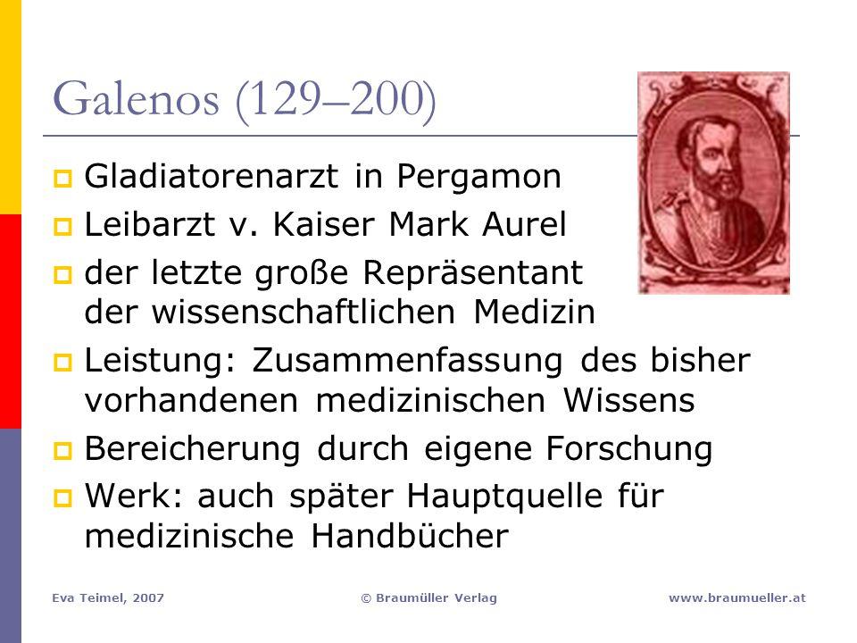 Eva Teimel, 2007© Braumüller Verlagwww.braumueller.at Galenos (129–200)  Gladiatorenarzt in Pergamon  Leibarzt v. Kaiser Mark Aurel  der letzte gro