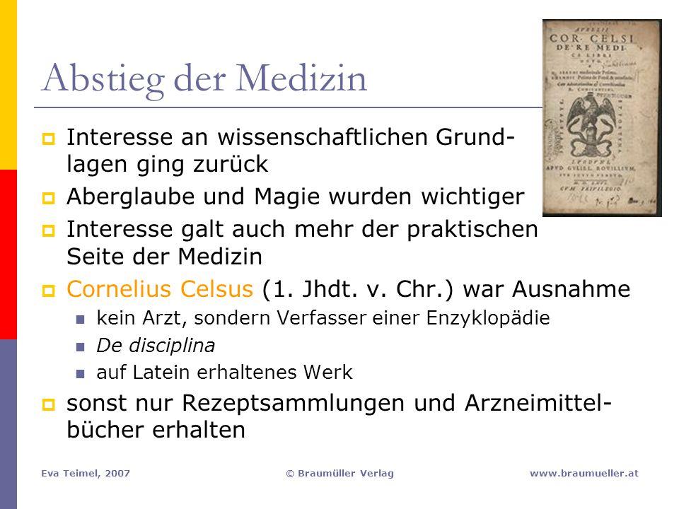 Eva Teimel, 2007© Braumüller Verlagwww.braumueller.at Abstieg der Medizin  Interesse an wissenschaftlichen Grund- lagen ging zurück  Aberglaube und