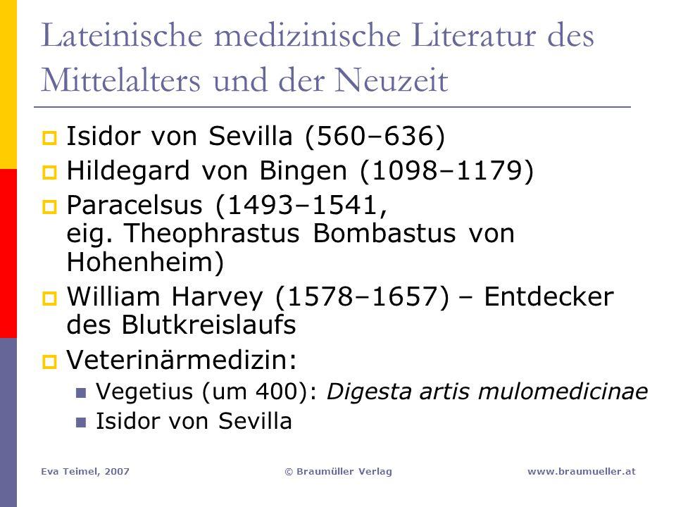 Eva Teimel, 2007© Braumüller Verlagwww.braumueller.at Lateinische medizinische Literatur des Mittelalters und der Neuzeit  Isidor von Sevilla (560–63