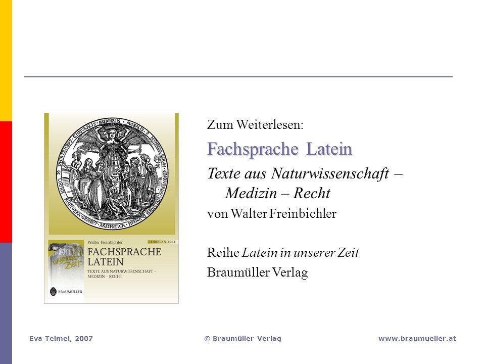 Eva Teimel, 2007© Braumüller Verlagwww.braumueller.at Zum Weiterlesen: Fachsprache Latein Texte aus Naturwissenschaft – Medizin – Recht von Walter Fre