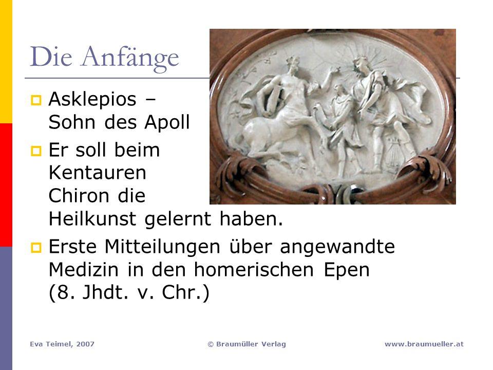 Eva Teimel, 2007© Braumüller Verlagwww.braumueller.at Die Anfänge  Asklepios – Sohn des Apoll  Er soll beim Kentauren Chiron die Heilkunst gelernt h