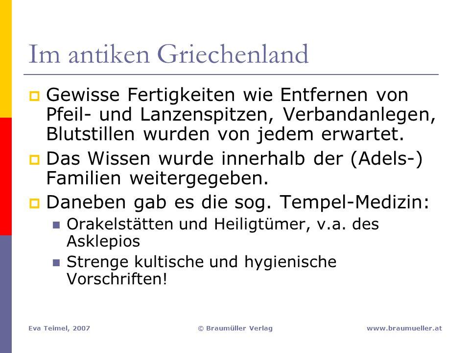 Eva Teimel, 2007© Braumüller Verlagwww.braumueller.at Im antiken Griechenland  Gewisse Fertigkeiten wie Entfernen von Pfeil- und Lanzenspitzen, Verba