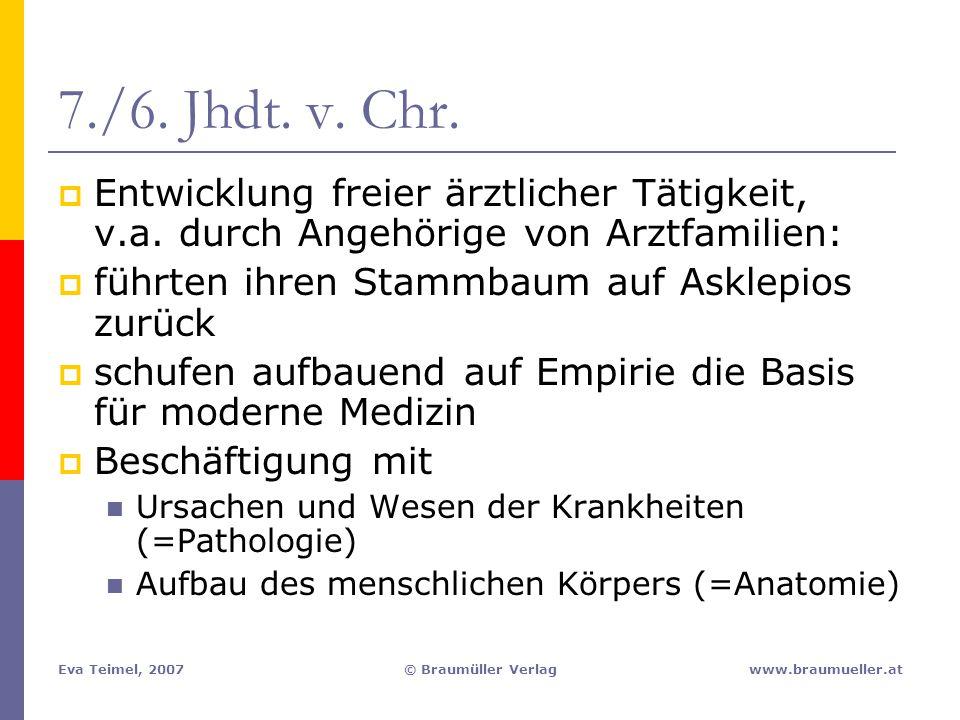 Eva Teimel, 2007© Braumüller Verlagwww.braumueller.at 7./6. Jhdt. v. Chr.  Entwicklung freier ärztlicher Tätigkeit, v.a. durch Angehörige von Arztfam
