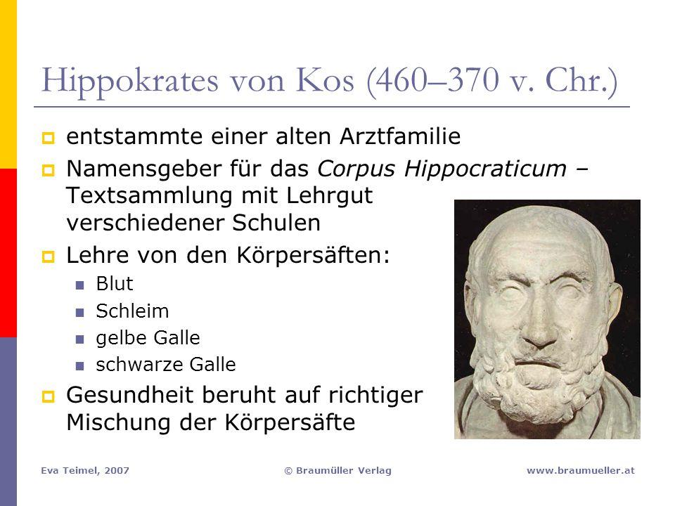 Eva Teimel, 2007© Braumüller Verlagwww.braumueller.at Hippokrates von Kos (460–370 v. Chr.)  entstammte einer alten Arztfamilie  Namensgeber für das