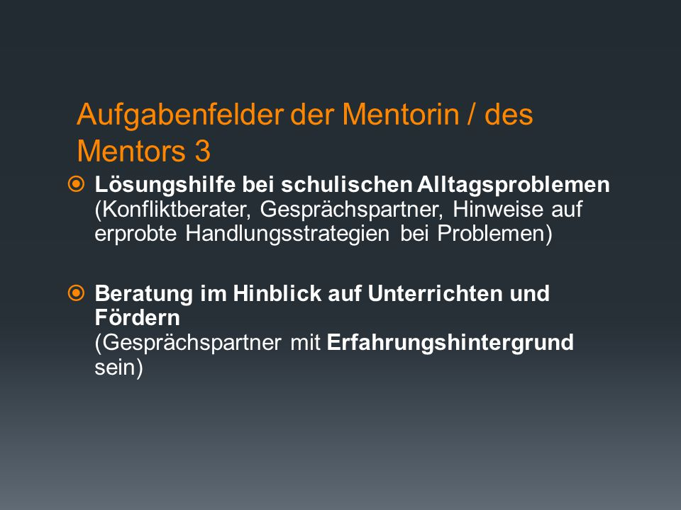 Aufgabenfelder der Mentorin / des Mentors 2  Einführung in das Handlungsfeld vor Ort (Kollegium, Organisationsstruktur, Konferenzbeschlüsse, Absprach