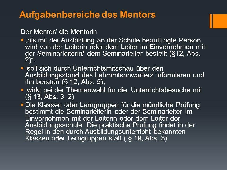 Aufgabenbereiche des Mentors  In der schulpraktischen Ausbildung der Lehramtsanwärter wirken Seminar- und Fachleiter/in, Leiter/in der Ausbildungssch