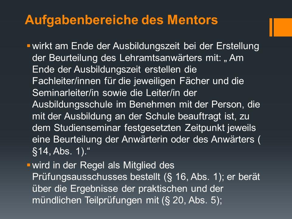 """Aufgabenbereiche des Mentors Der Mentor/ die Mentorin  """"als mit der Ausbildung an der Schule beauftragte Person wird von der Leiterin oder dem Leiter"""
