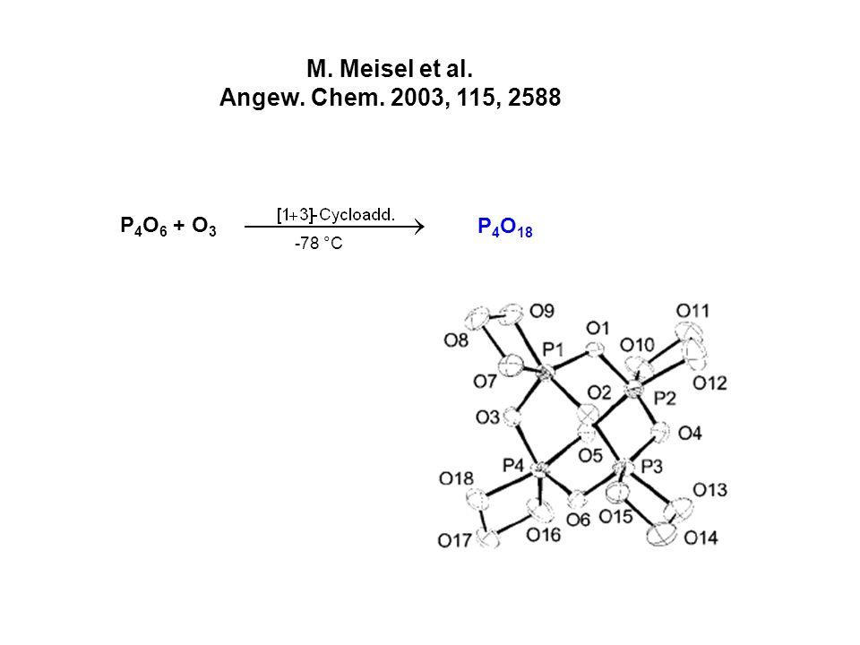 P 4 O 6 + O 3 -78 °C P 4 O 18 M. Meisel et al. Angew. Chem. 2003, 115, 2588