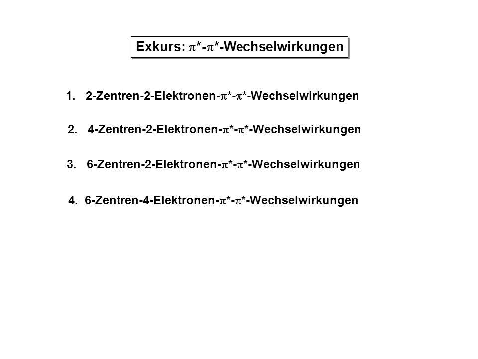Exkurs:  *-  *-Wechselwirkungen 1. 2-Zentren-2-Elektronen-  *-  *-Wechselwirkungen 2. 4-Zentren-2-Elektronen-  *-  *-Wechselwirkungen 3. 6-Zentr