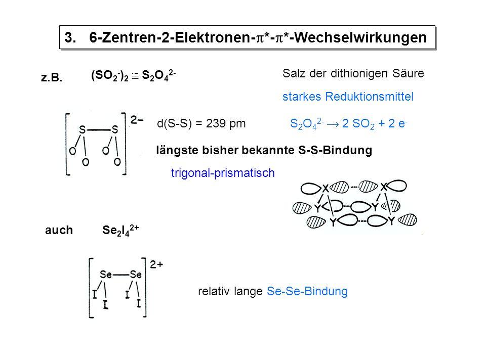 z.B. (SO 2 - ) 2  S 2 O 4 2- Salz der dithionigen Säure starkes Reduktionsmittel S 2 O 4 2-  2 SO 2 + 2 e - d(S-S) = 239 pm längste bisher bekannte