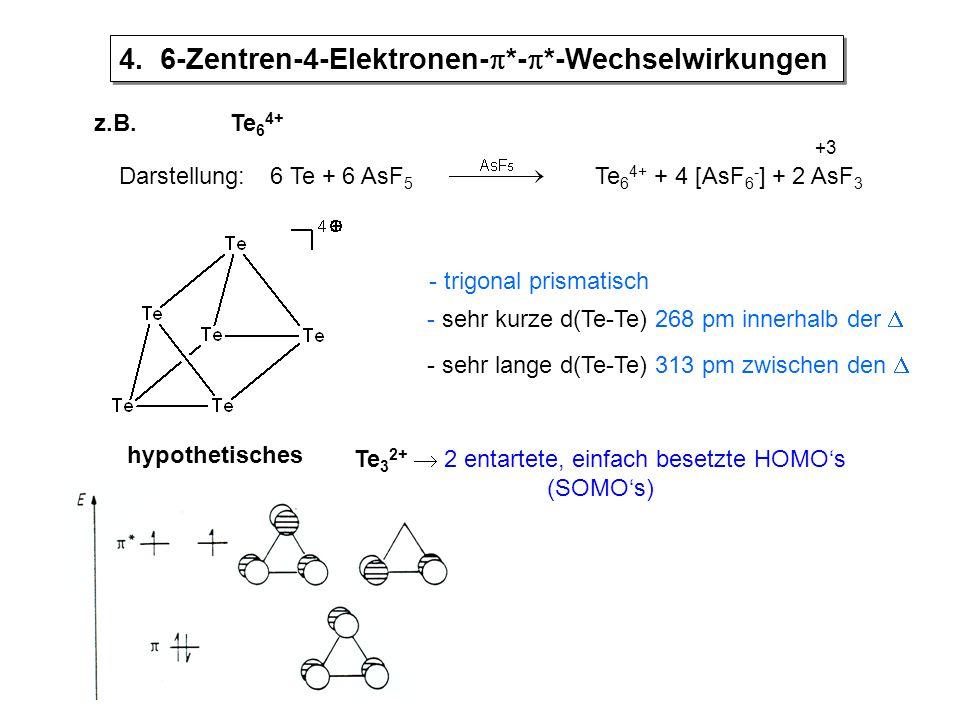 z.B.Te 6 4+ - trigonal prismatisch - sehr kurze d(Te-Te) 268 pm innerhalb der  - sehr lange d(Te-Te) 313 pm zwischen den  hypothetisches Te 3 2+  2