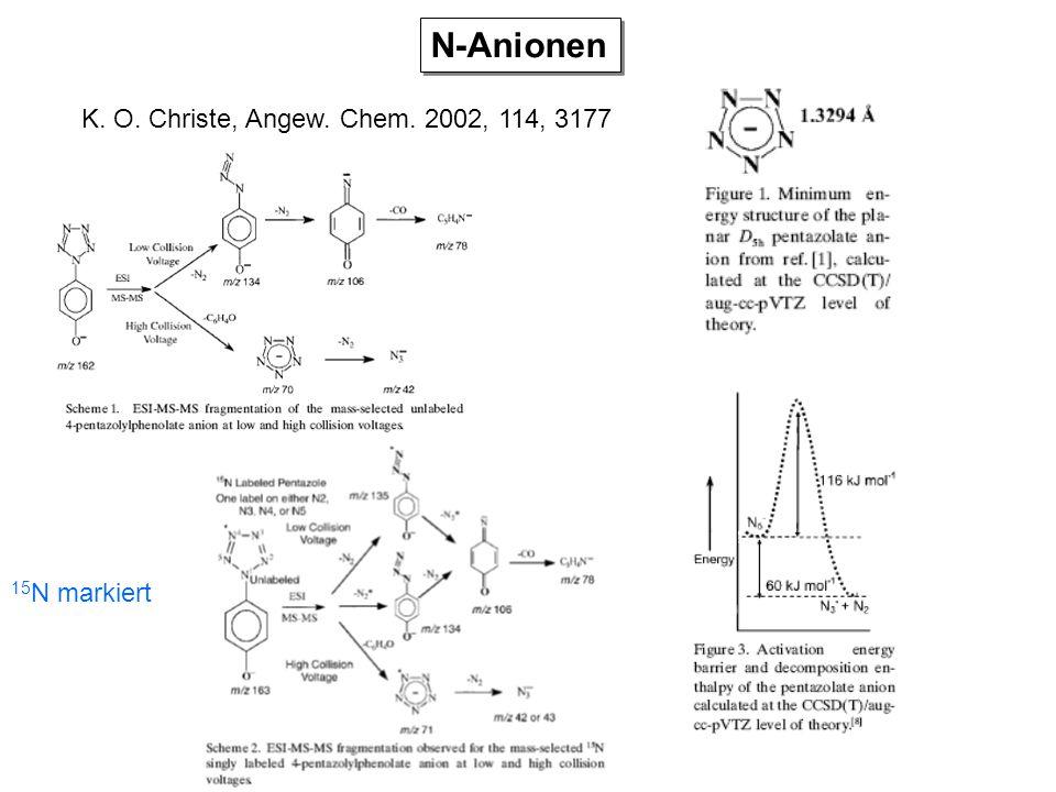 N-Anionen K. O. Christe, Angew. Chem. 2002, 114, 3177 15 N markiert