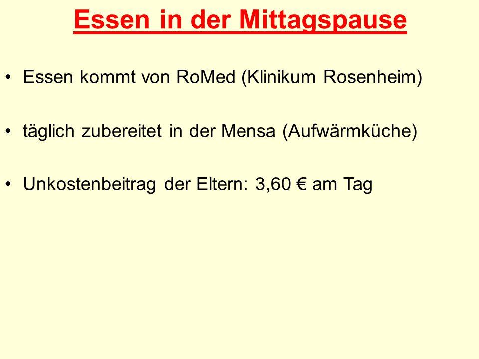 Essen in der Mittagspause Essen kommt von RoMed (Klinikum Rosenheim) täglich zubereitet in der Mensa (Aufwärmküche) Unkostenbeitrag der Eltern: 3,60 € am Tag