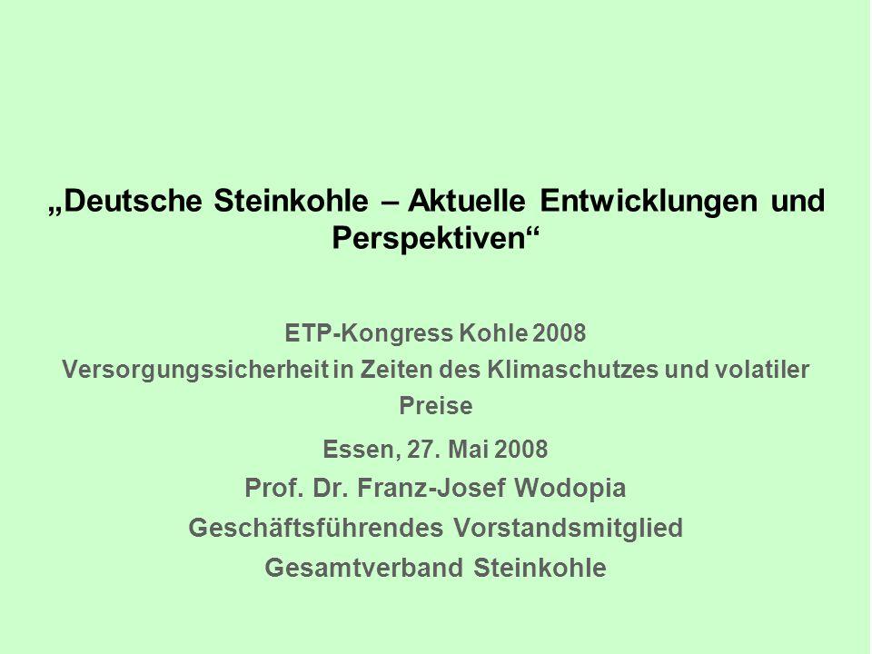 """""""Deutsche Steinkohle – Aktuelle Entwicklungen und Perspektiven"""" ETP-Kongress Kohle 2008 Versorgungssicherheit in Zeiten des Klimaschutzes und volatile"""