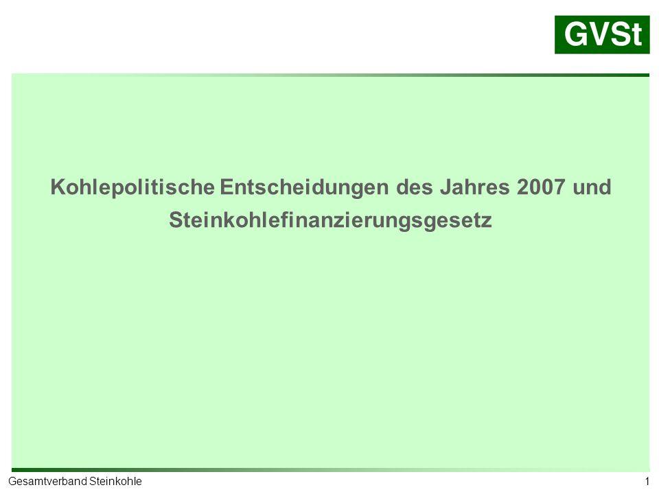 1Gesamtverband Steinkohle Kohlepolitische Entscheidungen des Jahres 2007 und Steinkohlefinanzierungsgesetz