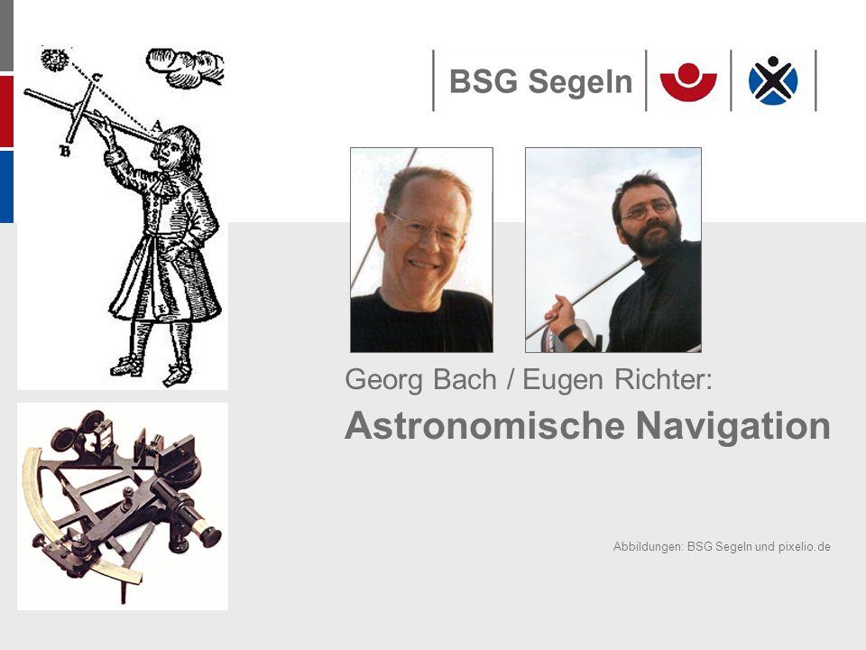 Georg Bach / Eugen Richter: Astronomische Navigation Abbildungen: BSG Segeln und pixelio.de