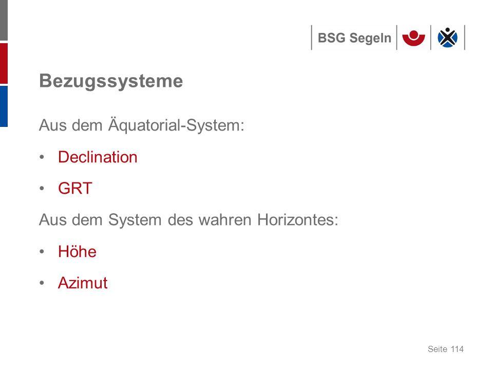 Seite 114 Bezugssysteme Aus dem Äquatorial-System: Declination GRT Aus dem System des wahren Horizontes: Höhe Azimut