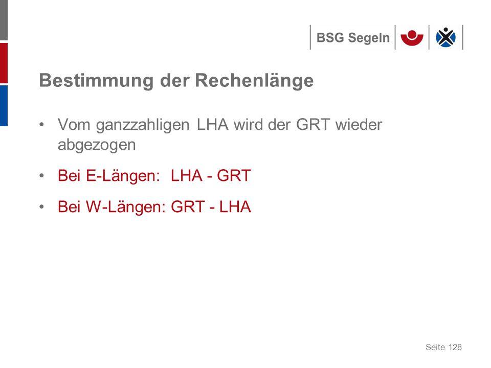 Seite 128 Bestimmung der Rechenlänge Vom ganzzahligen LHA wird der GRT wieder abgezogen Bei E-Längen: LHA - GRT Bei W-Längen: GRT - LHA