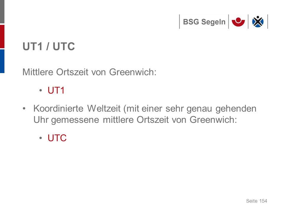 Seite 154 UT1 / UTC Mittlere Ortszeit von Greenwich: UT1 Koordinierte Weltzeit (mit einer sehr genau gehenden Uhr gemessene mittlere Ortszeit von Greenwich: UTC
