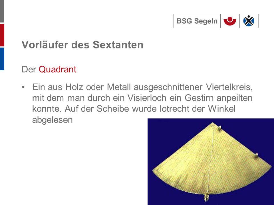 Seite 178 Vorläufer des Sextanten Der Quadrant Ein aus Holz oder Metall ausgeschnittener Viertelkreis, mit dem man durch ein Visierloch ein Gestirn anpeilten konnte.