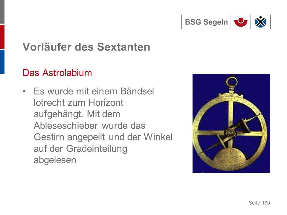 Seite 180 Vorläufer des Sextanten Das Astrolabium Es wurde mit einem Bändsel lotrecht zum Horizont aufgehängt.