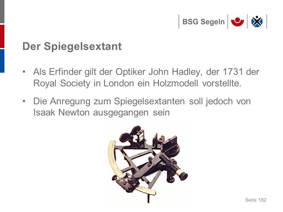 Seite 182 Der Spiegelsextant Als Erfinder gilt der Optiker John Hadley, der 1731 der Royal Society in London ein Holzmodell vorstellte.