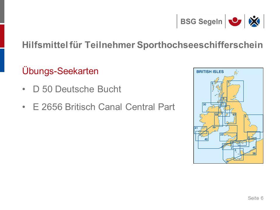 Seite 6 Hilfsmittel für Teilnehmer Sporthochseeschifferschein Übungs-Seekarten D 50 Deutsche Bucht E 2656 Britisch Canal Central Part