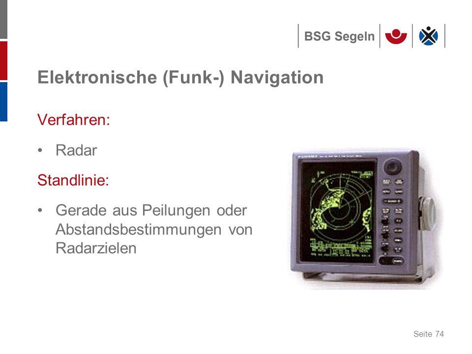 Seite 74 Elektronische (Funk-) Navigation Verfahren: Radar Standlinie: Gerade aus Peilungen oder Abstandsbestimmungen von Radarzielen