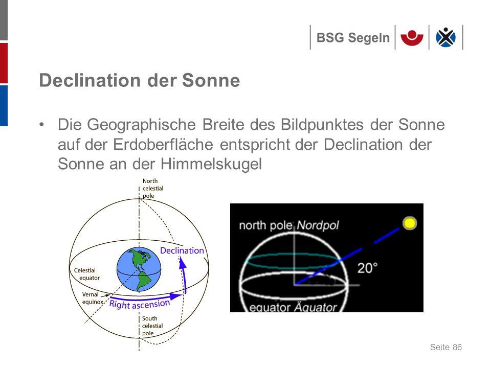 Seite 86 Declination der Sonne Die Geographische Breite des Bildpunktes der Sonne auf der Erdoberfläche entspricht der Declination der Sonne an der Himmelskugel
