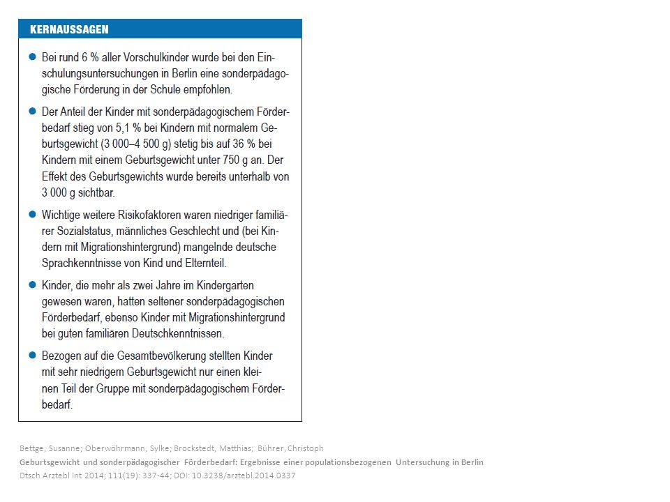 Bettge, Susanne; Oberwöhrmann, Sylke; Brockstedt, Matthias; Bührer, Christoph Geburtsgewicht und sonderpädagogischer Förderbedarf: Ergebnisse einer populationsbezogenen Untersuchung in Berlin Dtsch Arztebl Int 2014; 111(19): 337-44; DOI: 10.3238/arztebl.2014.0337