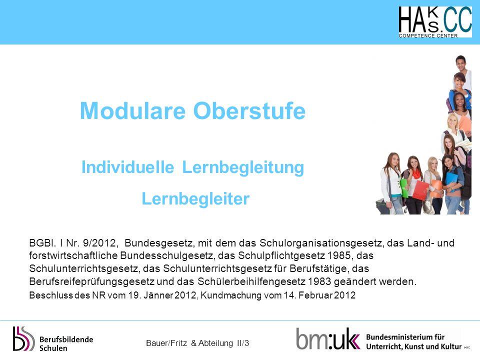 Bauer/Fritz & Abteilung II/3 HK Modulare Oberstufe Individuelle Lernbegleitung Lernbegleiter BGBl. I Nr. 9/2012, Bundesgesetz, mit dem das Schulorgani