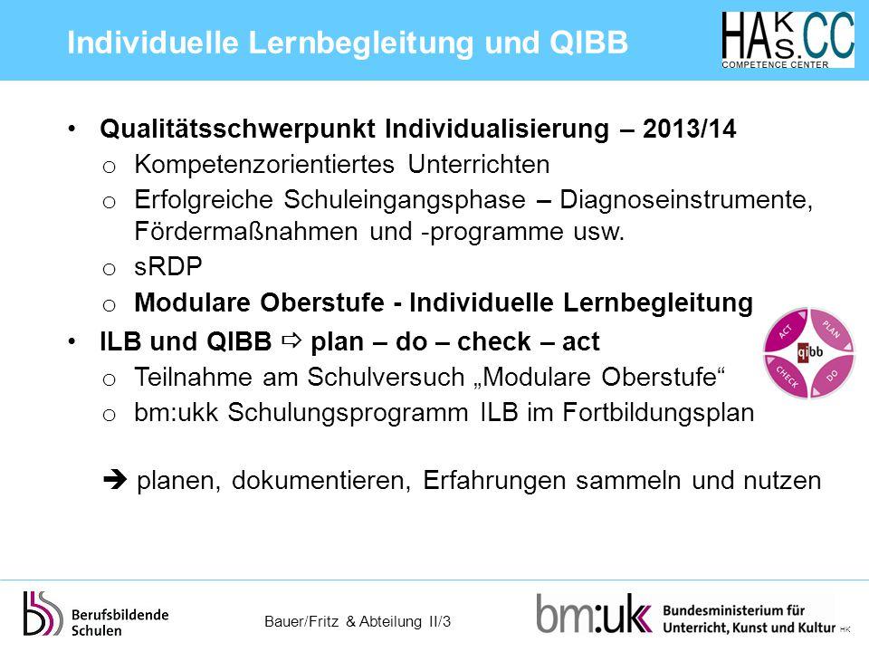 Bauer/Fritz & Abteilung II/3 HK Individuelle Lernbegleitung und QIBB Qualitätsschwerpunkt Individualisierung – 2013/14 o Kompetenzorientiertes Unterri