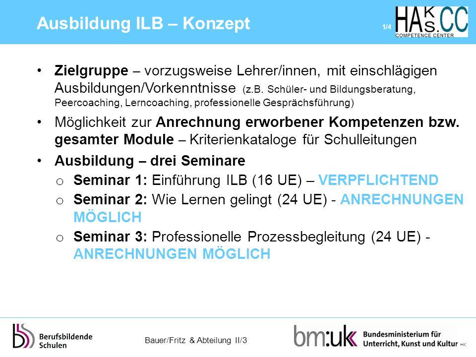 Bauer/Fritz & Abteilung II/3 HK Zielgruppe – vorzugsweise Lehrer/innen, mit einschlägigen Ausbildungen/Vorkenntnisse (z.B. Schüler- und Bildungsberatu